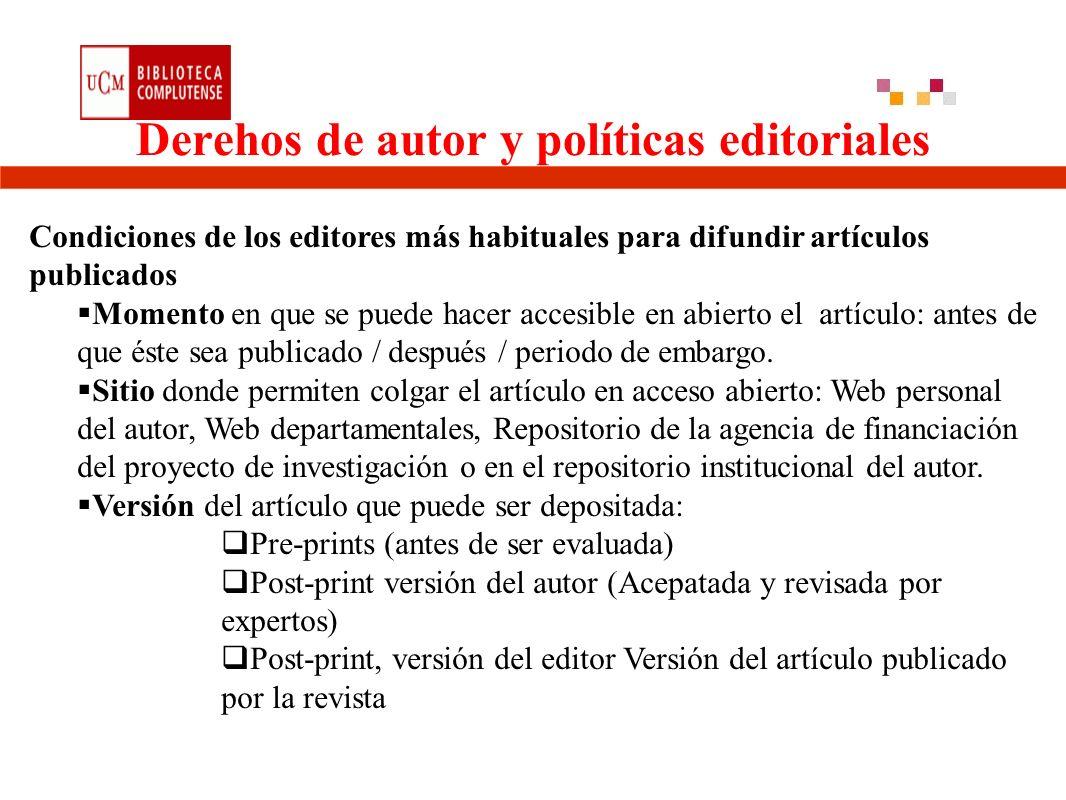 Derehos de autor y políticas editoriales Condiciones de los editores más habituales para difundir artículos publicados Momento en que se puede hacer accesible en abierto el artículo: antes de que éste sea publicado / después / periodo de embargo.