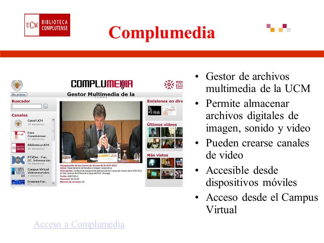 Complumedia Gestor de archivos multimedia de la UCM Permite almacenar archivos digitales de imagen, sonido y video Pueden crearse canales de video Accesible desde dispositivos móviles Acceso desde el Campus Virtual Acceso a Complumedia