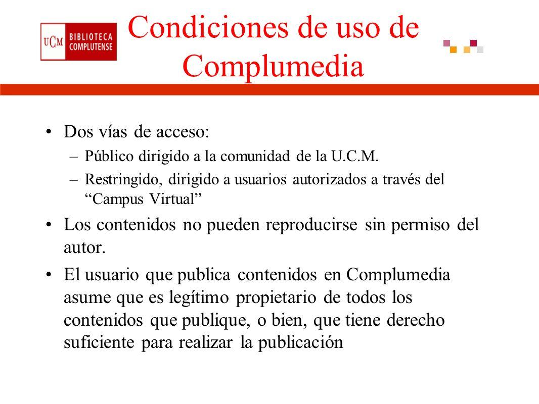 Condiciones de uso de Complumedia Dos vías de acceso: –Público dirigido a la comunidad de la U.C.M.