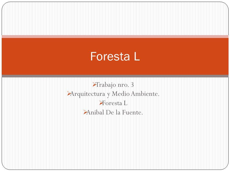 Trabajo nro. 3 Arquitectura y Medio Ambiente. Foresta L Anibal De la Fuente. Foresta L