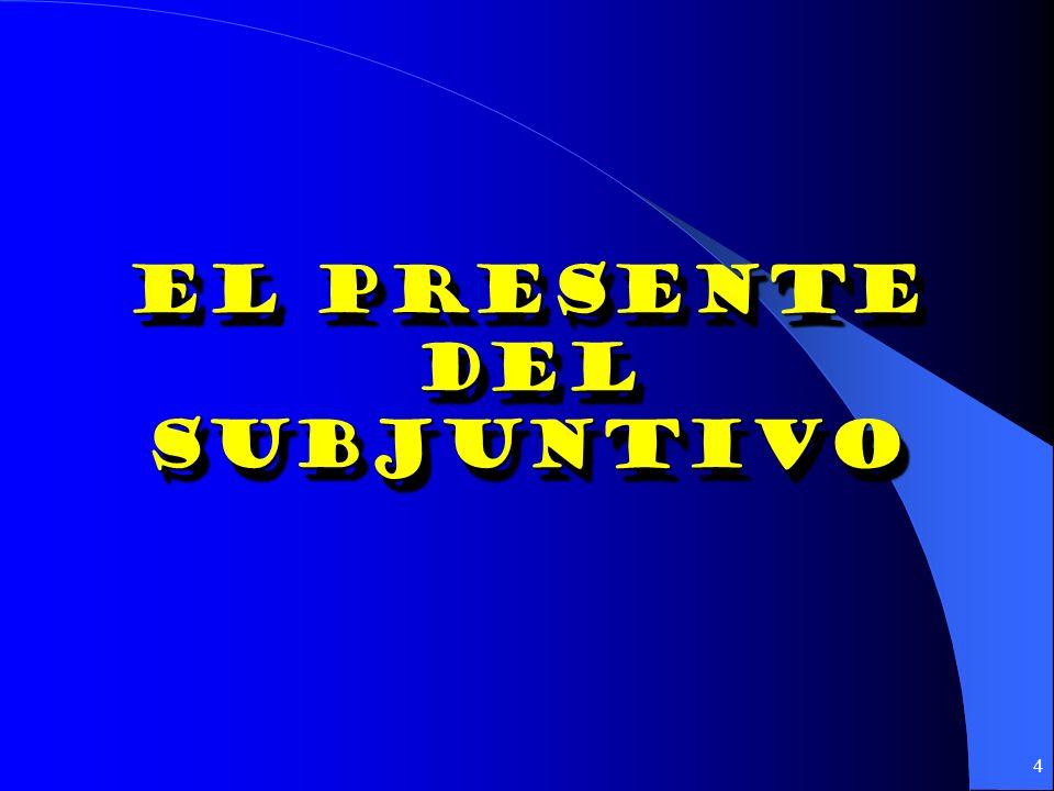 4 El presente Del subjuntivo El presente Del subjuntivo