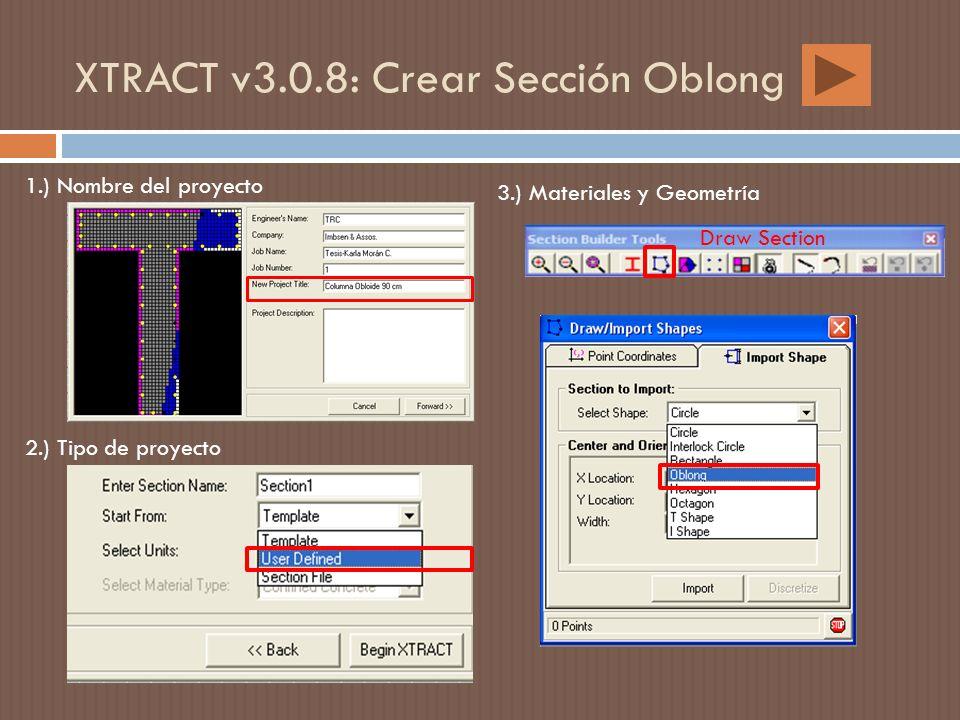 XTRACT v3.0.8: Crear Sección Oblong Draw Section 1.) Nombre del proyecto 2.) Tipo de proyecto 3.) Materiales y Geometría