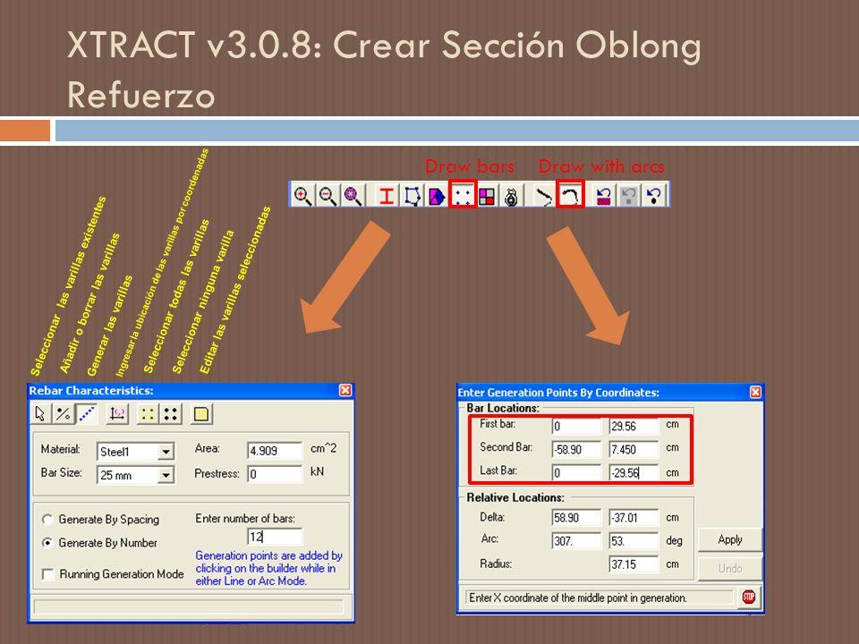 XTRACT v3.0.8: Crear Sección Oblong Refuerzo Seleccionar las varillas existentes Añadir o borrar las varillas Generar las varillas Ingresar la ubicación de las varillas por coordenadas Seleccionar todas las varillas Seleccionar ninguna varilla Editar las varillas seleccionadas Draw barsDraw with arcs