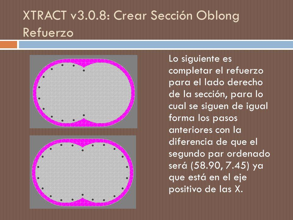 XTRACT v3.0.8: Crear Sección Oblong Refuerzo Lo siguiente es completar el refuerzo para el lado derecho de la sección, para lo cual se siguen de igual forma los pasos anteriores con la diferencia de que el segundo par ordenado será (58.90, 7.45) ya que está en el eje positivo de las X.