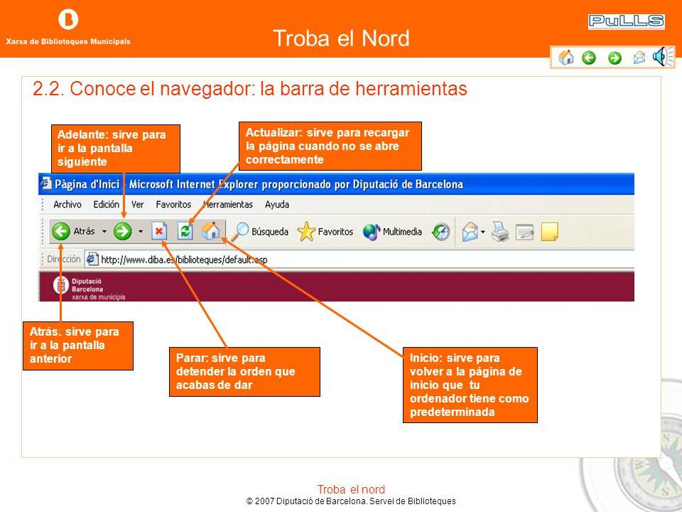 Troba el Nord Troba el nord © 2007 Diputació de Barcelona. Servei de Biblioteques 2.2. Conoce el navegador: la parte superior de la pantalla Título: t