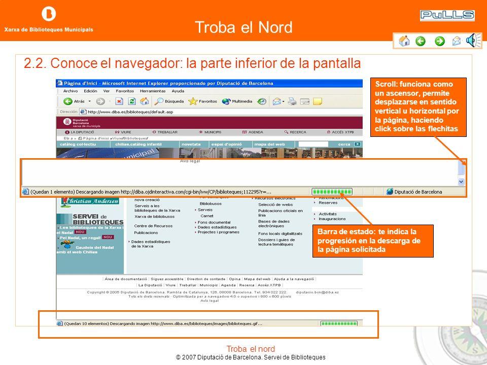 Troba el Nord Troba el nord © 2007 Diputació de Barcelona. Servei de Biblioteques 2.2. Conoce el navegador: la barra de herramientas Atrás: sirve para