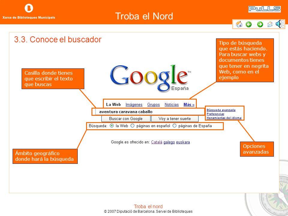 Troba el Nord Troba el nord © 2007 Diputació de Barcelona. Servei de Biblioteques Hay muchos buscadores, los más utilizados son: 3.2. Si no tengo una
