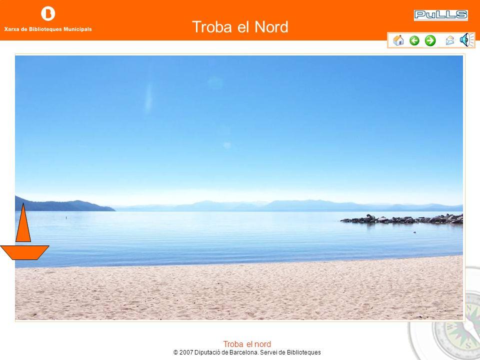 Troba el Nord Troba el nord © 2007 Diputació de Barcelona. Servei de Biblioteques Curso de autoaprendizaje de búsqueda básica en Internet Nivell bàsic