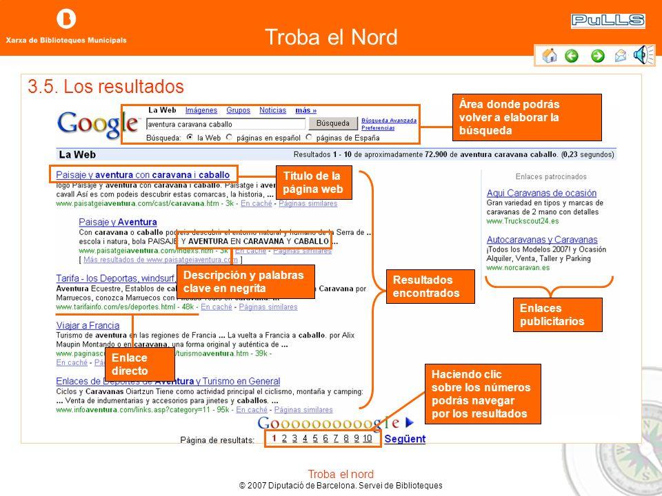 Troba el Nord Troba el nord © 2007 Diputació de Barcelona. Servei de Biblioteques ¿Cómo interpretar los resultados? Siguiendo estas pautas probamos el