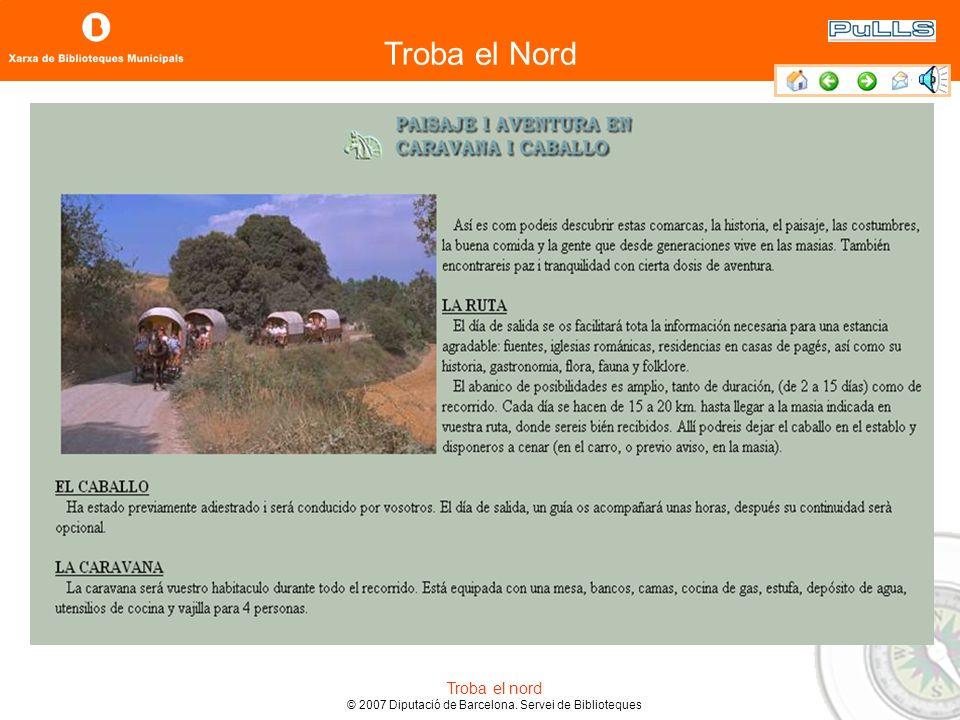 Troba el Nord Troba el nord © 2007 Diputació de Barcelona. Servei de Biblioteques 3.5. Los resultados Área donde podrás volver a elaborar la búsqueda