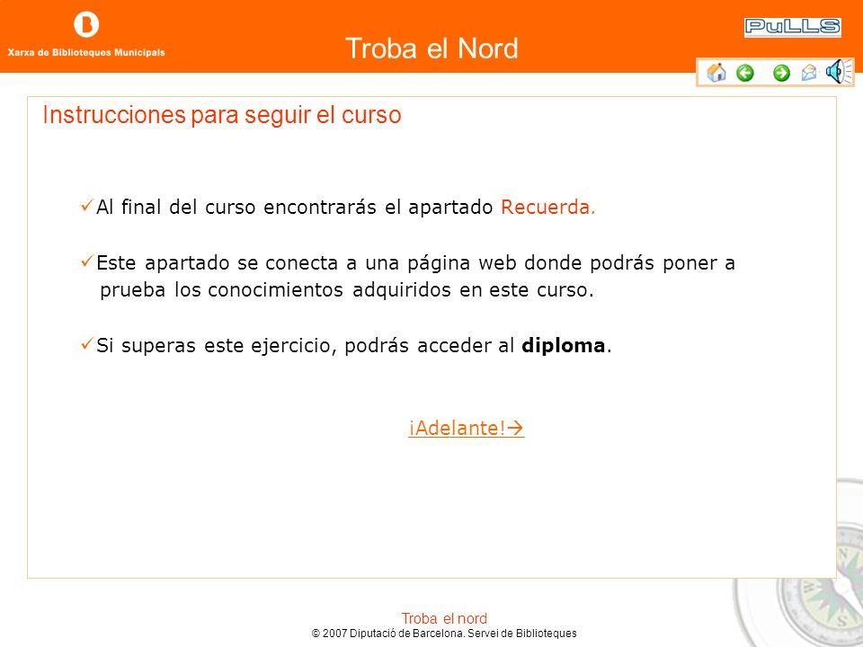 Troba el Nord Troba el nord © 2007 Diputació de Barcelona. Servei de Biblioteques Enviar comentarios sobre el curso En la parte derecha de la pantalla