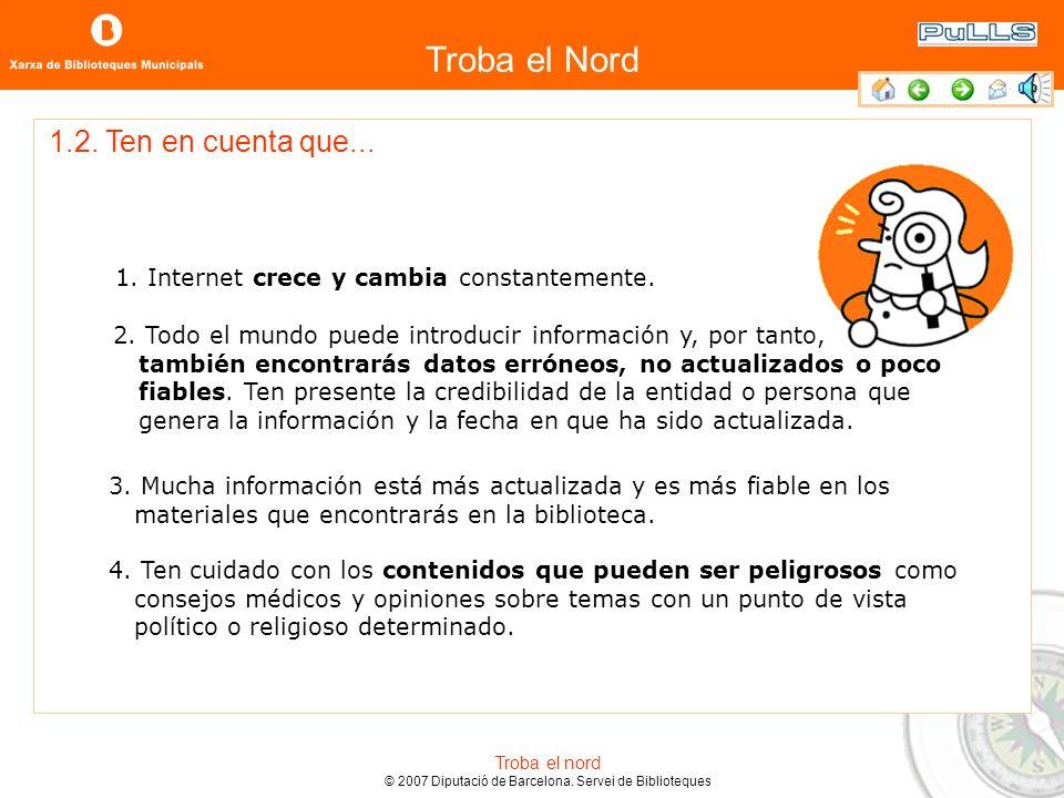 Troba el Nord Troba el nord © 2007 Diputació de Barcelona. Servei de Biblioteques Internet es una red de redes de ordenadores interconectados a nivel