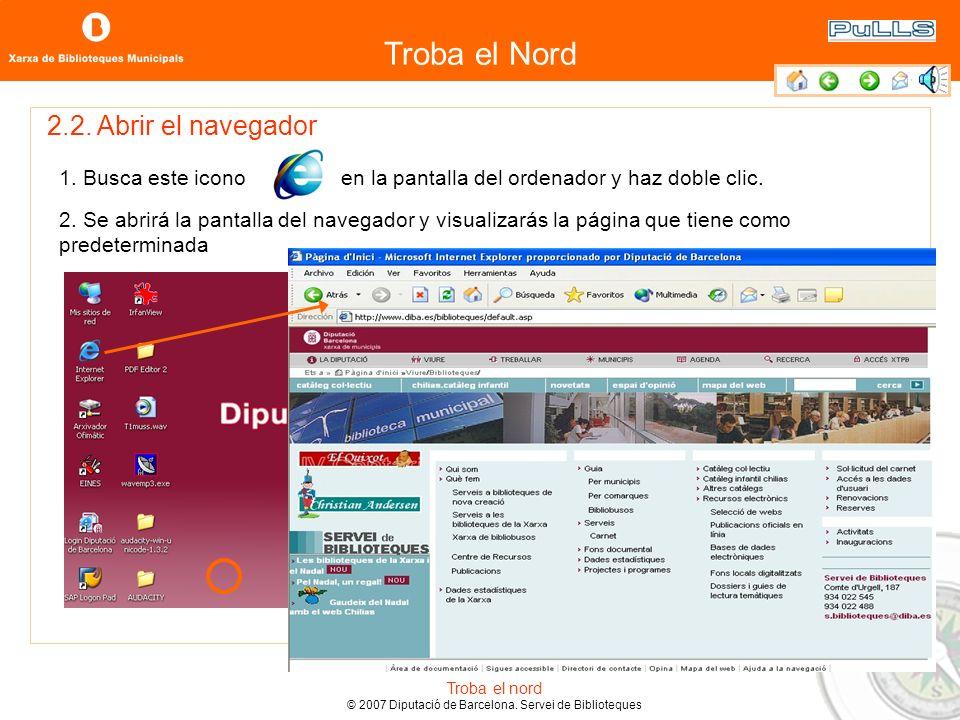 Troba el Nord Troba el nord © 2007 Diputació de Barcelona. Servei de Biblioteques ¿Qué es el navegador? Es un programa que te facilita el acceso a las