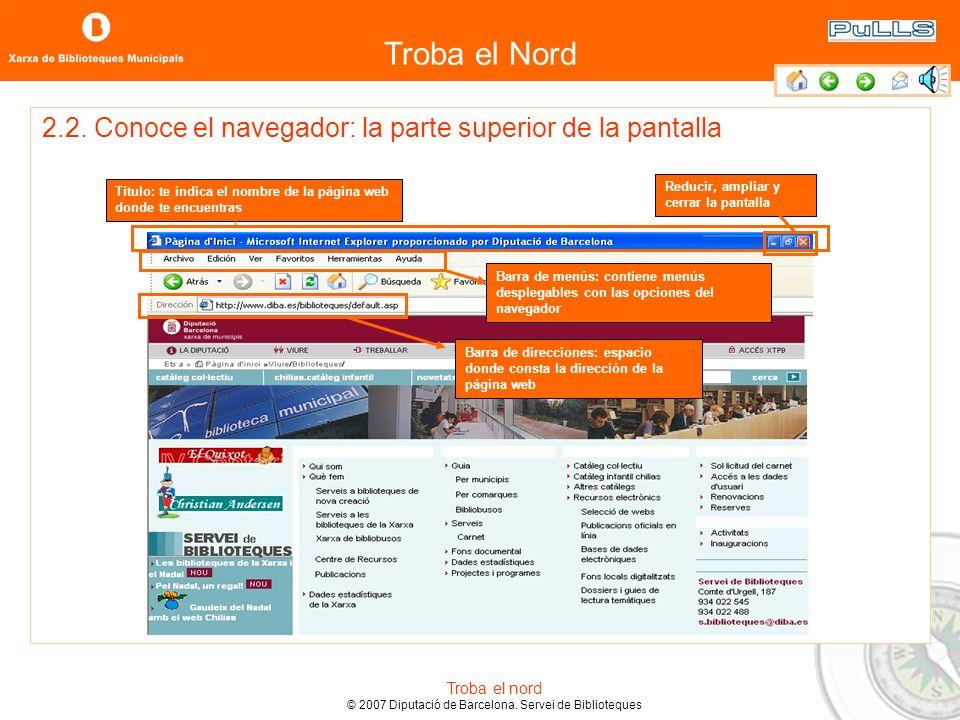 Troba el Nord Troba el nord © 2007 Diputació de Barcelona. Servei de Biblioteques 1. Busca este icono en la pantalla del ordenador y haz doble clic. 2