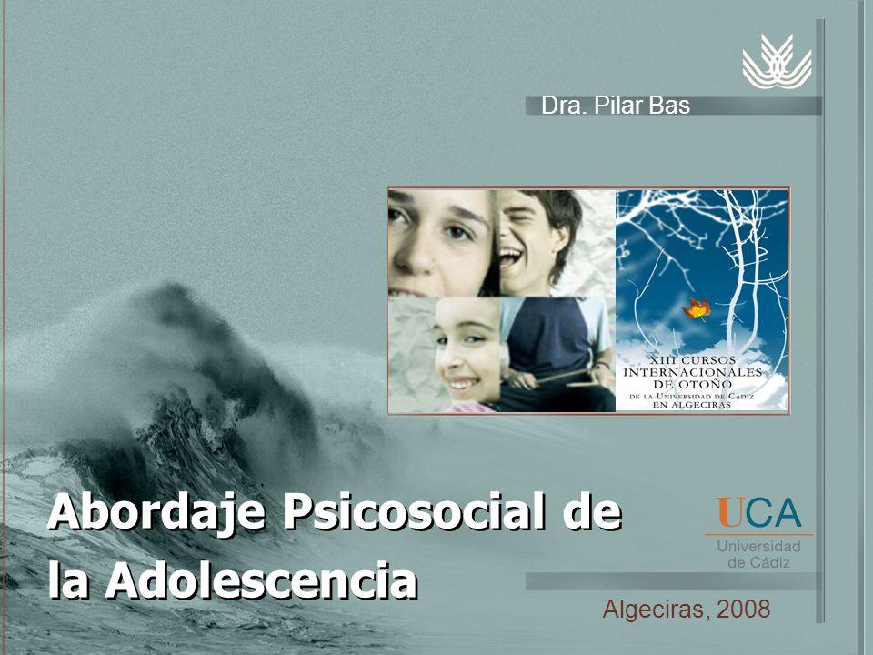 Abordaje Psicosocial de la Adolescencia Dra. Pilar Bas Algeciras, 2008