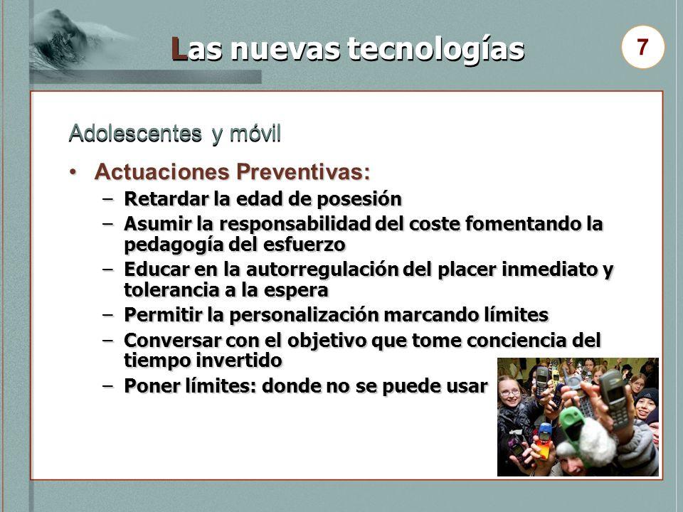 Las nuevas tecnologías Actuaciones Preventivas:Actuaciones Preventivas: –Retardar la edad de posesión –Asumir la responsabilidad del coste fomentando