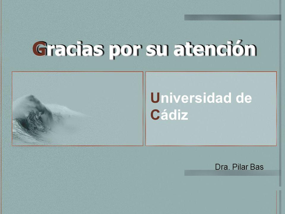 Universidad de Cádiz Gracias por su atención Dra. Pilar Bas