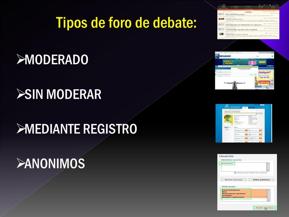 MODERADO SIN MODERAR MEDIANTE REGISTRO ANONIMOS Tipos de foro de debate: