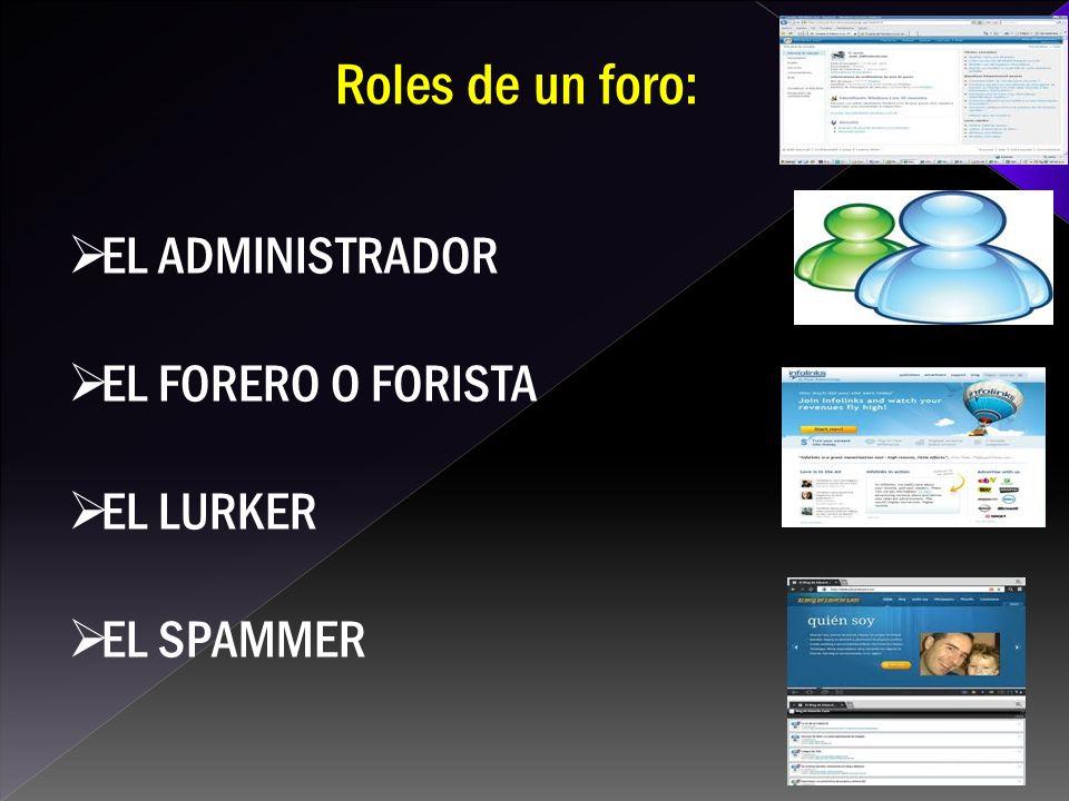 EL ADMINISTRADOR EL FORERO O FORISTA EL LURKER EL SPAMMER Roles de un foro: