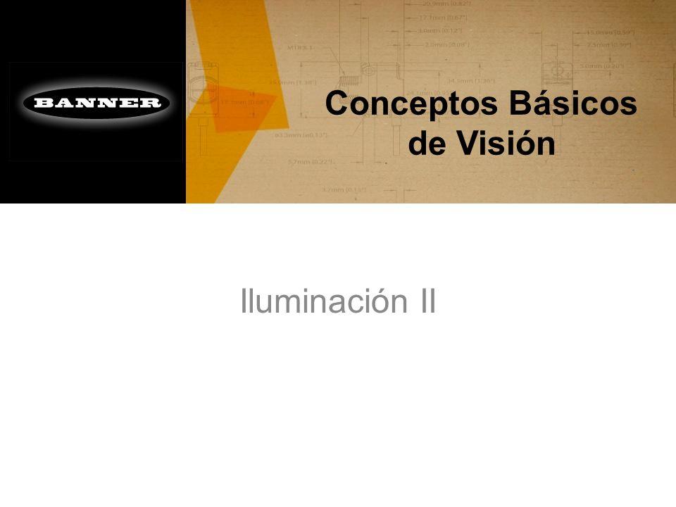 Conceptos Básicos de Visión Iluminación II Contraste Luz Infraroja Luz UV Luz de Domo Luz Estructurada