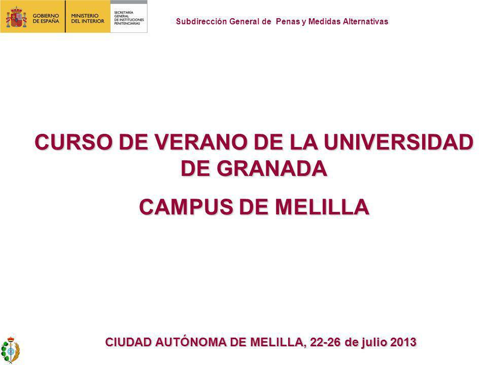 CURSO DE VERANO DE LA UNIVERSIDAD DE GRANADA CAMPUS DE MELILLA CIUDAD AUTÓNOMA DE MELILLA, 22-26 de julio 2013 Subdirección General de Penas y Medidas Alternativas