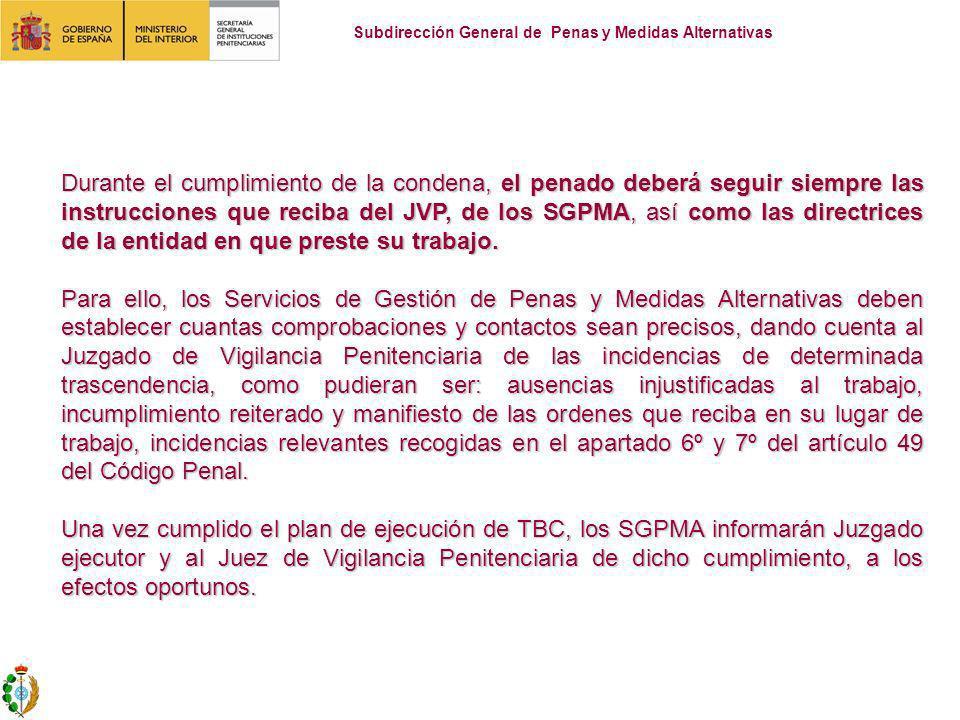 Durante el cumplimiento de la condena, el penado deberá seguir siempre las instrucciones que reciba del JVP, de los SGPMA, así como las directrices de la entidad en que preste su trabajo.