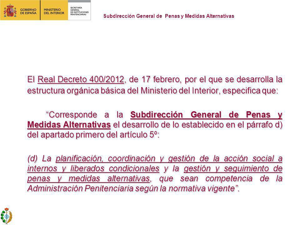 El Real Decreto 400/2012, de 17 febrero, por el que se desarrolla la estructura orgánica básica del Ministerio del Interior, especifica que: Correspon