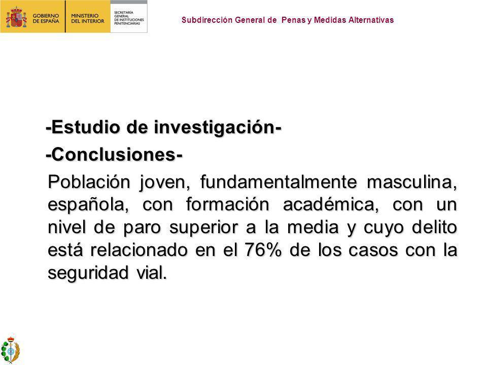 -Estudio de investigación- -Estudio de investigación- -Conclusiones- -Conclusiones- Población joven, fundamentalmente masculina, española, con formación académica, con un nivel de paro superior a la media y cuyo delito está relacionado en el 76% de los casos con la seguridad vial.