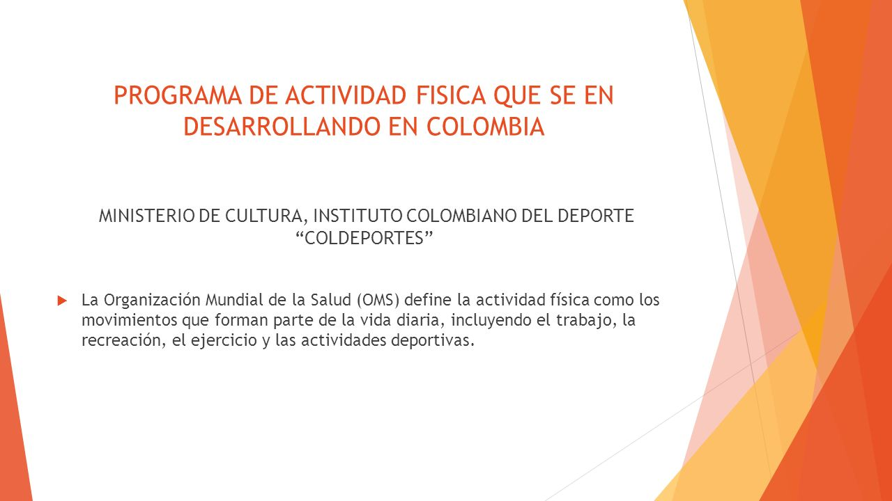 PROGRAMA DE ACTIVIDAD FISICA QUE SE EN DESARROLLANDO EN COLOMBIA MINISTERIO DE CULTURA, INSTITUTO COLOMBIANO DEL DEPORTE COLDEPORTES La Organización M
