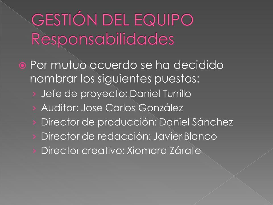 Por mutuo acuerdo se ha decidido nombrar los siguientes puestos: Jefe de proyecto: Daniel Turrillo Auditor: Jose Carlos González Director de producció
