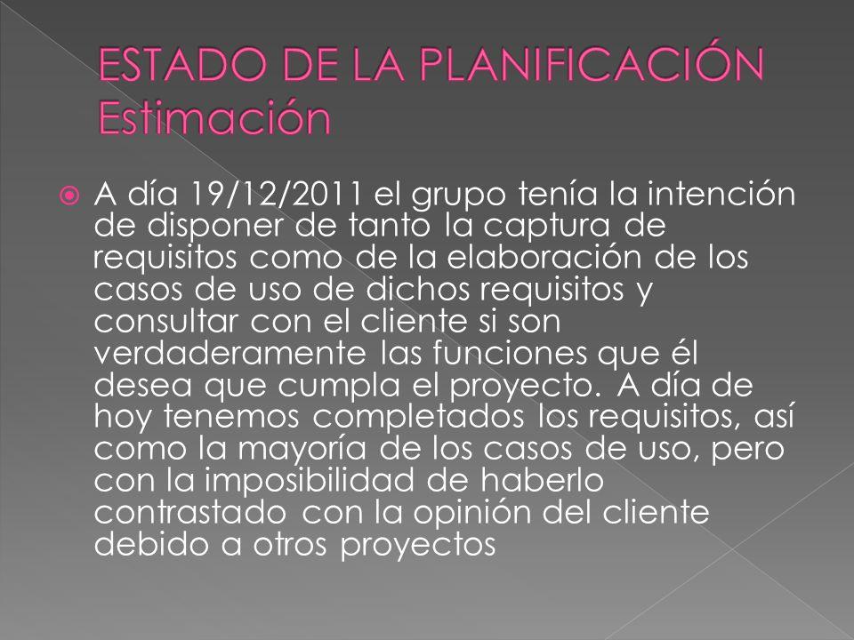 A día 19/12/2011 el grupo tenía la intención de disponer de tanto la captura de requisitos como de la elaboración de los casos de uso de dichos requis