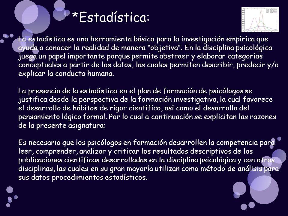 *Estadística: La estadística es una herramienta básica para la investigación empírica que ayuda a conocer la realidad de manera objetiva. En la discip