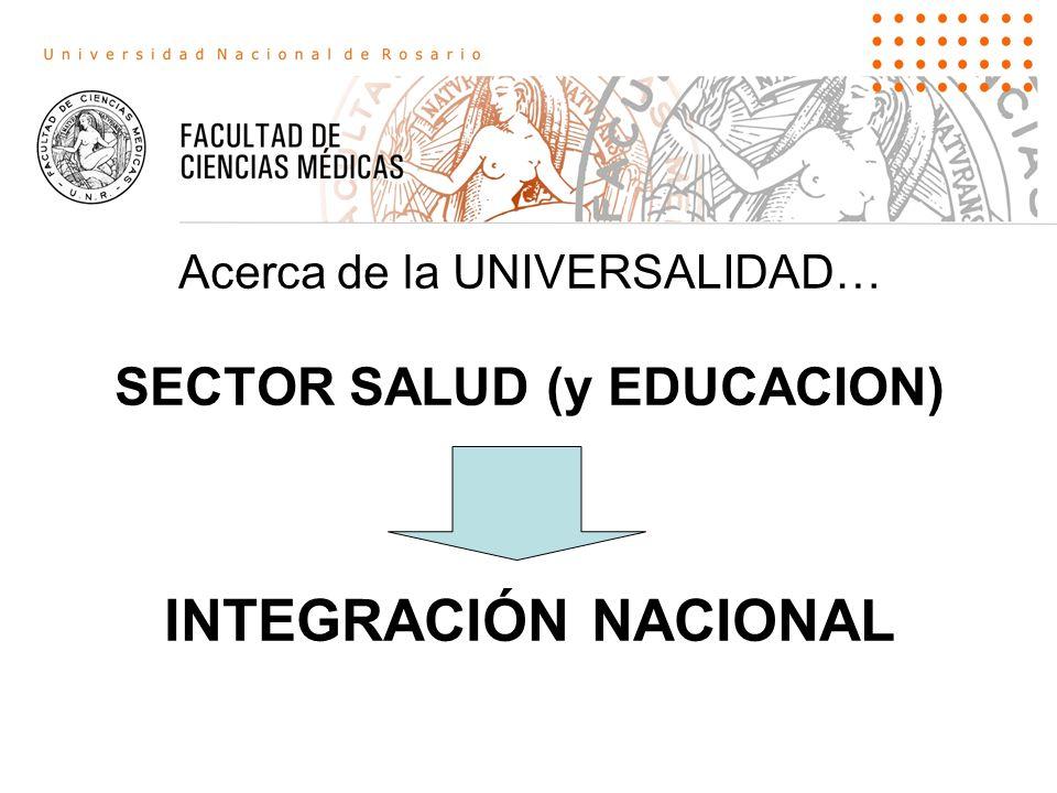 Acerca de la UNIVERSALIDAD… SECTOR SALUD (y EDUCACION) INTEGRACIÓN NACIONAL