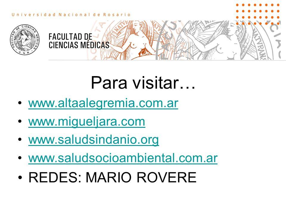 Para visitar… www.altaalegremia.com.ar www.migueljara.com www.saludsindanio.org www.saludsocioambiental.com.ar REDES: MARIO ROVERE