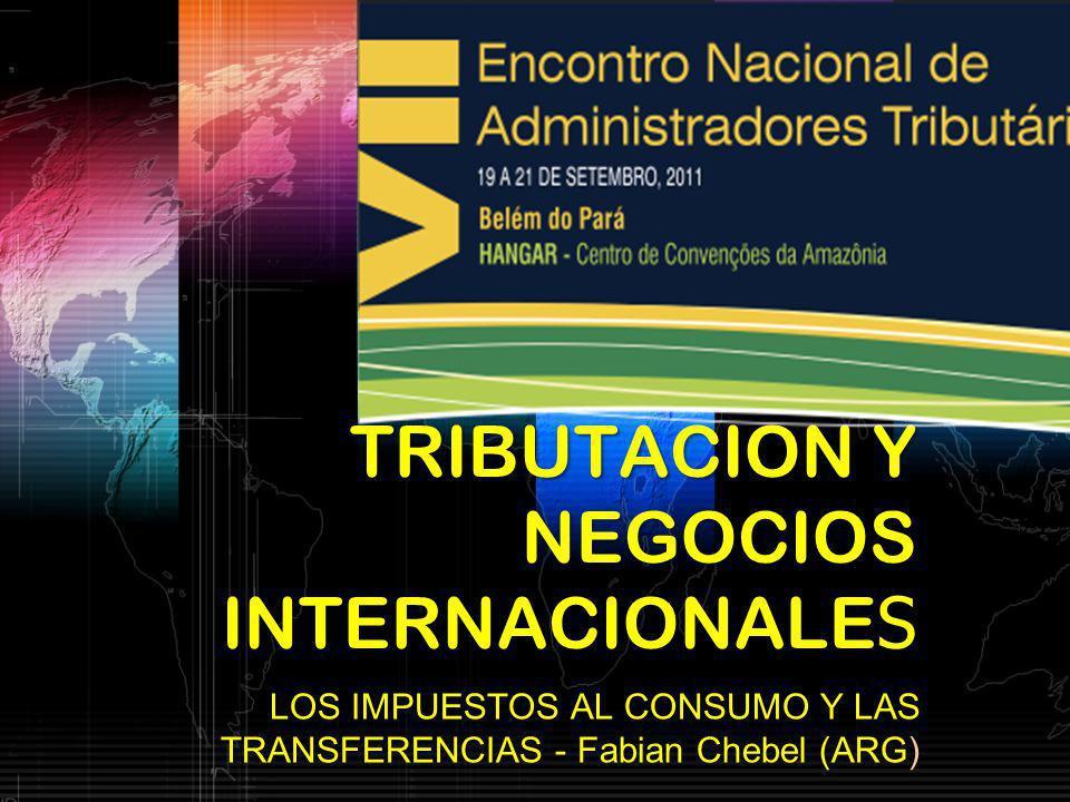 TRIBUTACION Y NEGOCIOS INTERNACIONALE S LOS IMPUESTOS AL CONSUMO Y LAS TRANSFERENCIAS - Fabian Chebel (ARG)
