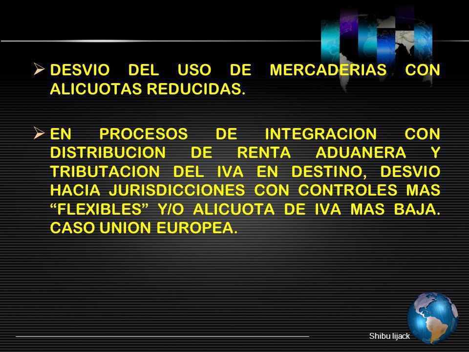 DESVIO DEL USO DE MERCADERIAS CON ALICUOTAS REDUCIDAS. EN PROCESOS DE INTEGRACION CON DISTRIBUCION DE RENTA ADUANERA Y TRIBUTACION DEL IVA EN DESTINO,