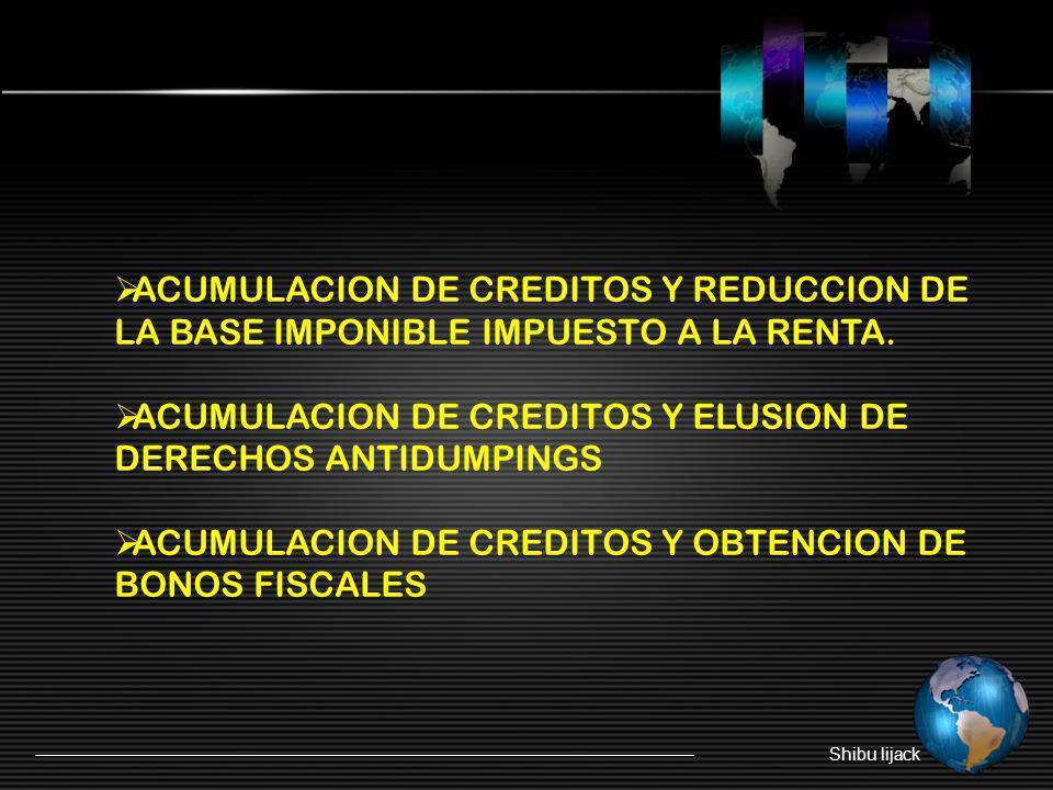 ACUMULACION DE CREDITOS Y REDUCCION DE LA BASE IMPONIBLE IMPUESTO A LA RENTA. ACUMULACION DE CREDITOS Y ELUSION DE DERECHOS ANTIDUMPINGS ACUMULACION D