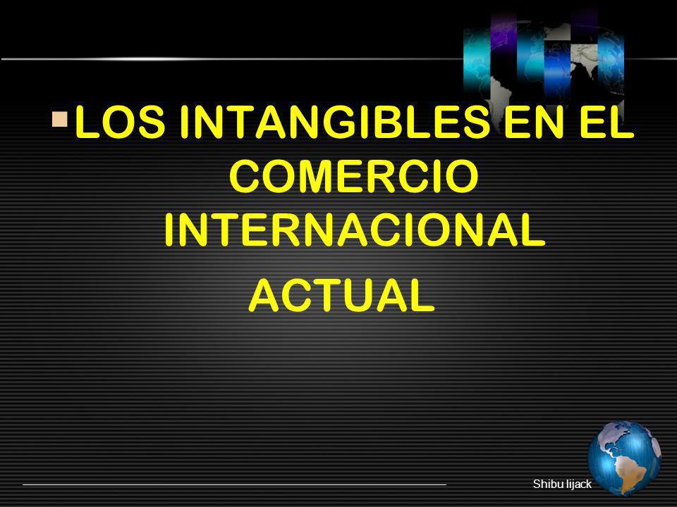LOS INTANGIBLES EN EL COMERCIO INTERNACIONAL ACTUAL Shibu lijack