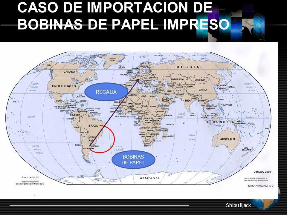 CASO DE IMPORTACION DE BOBINAS DE PAPEL IMPRESO Shibu lijack REGALIA BOBINAS DE PAPEL