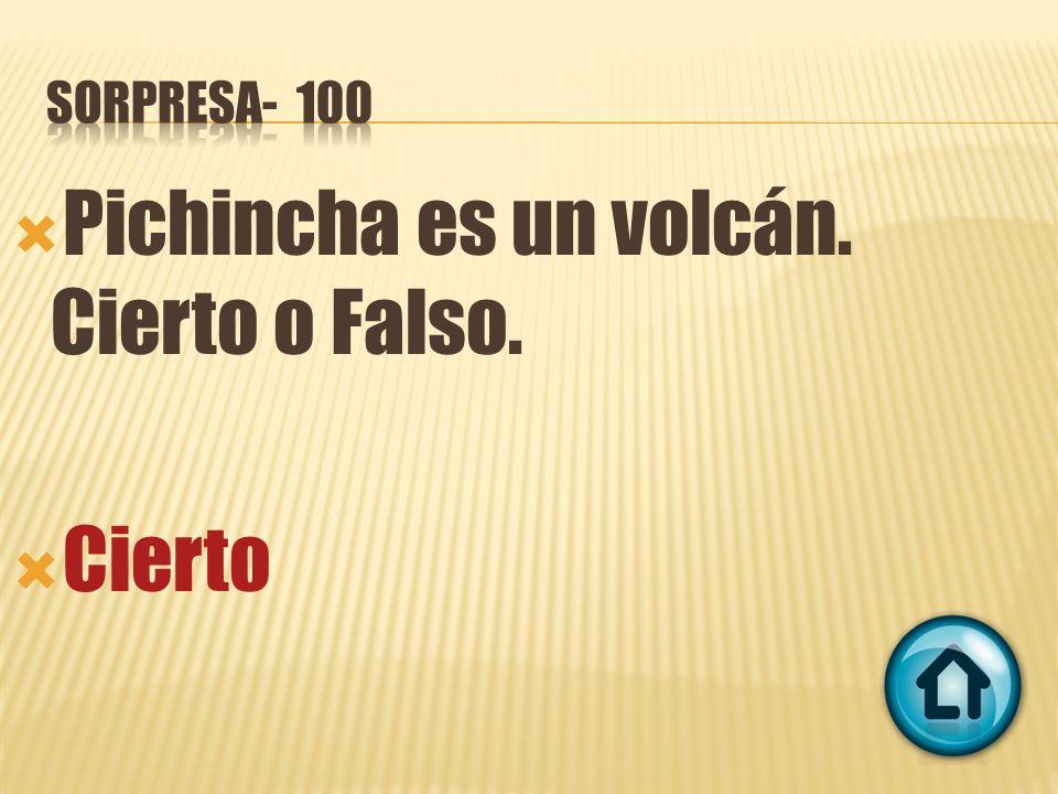 Pichincha es un volcán. Cierto o Falso. Cierto