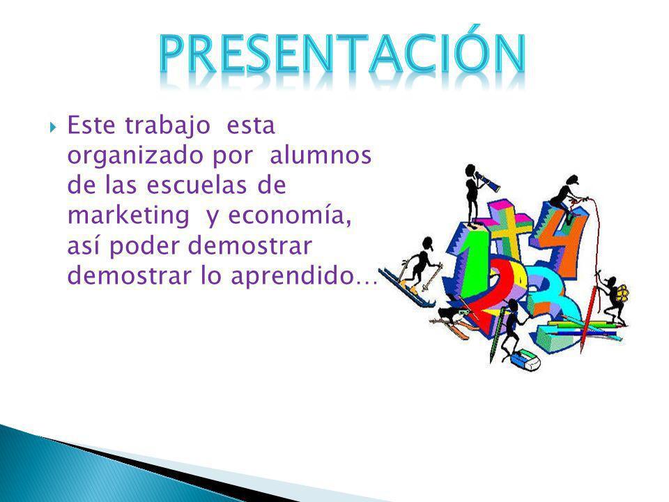 Este trabajo esta organizado por alumnos de las escuelas de marketing y economía, así poder demostrar demostrar lo aprendido…