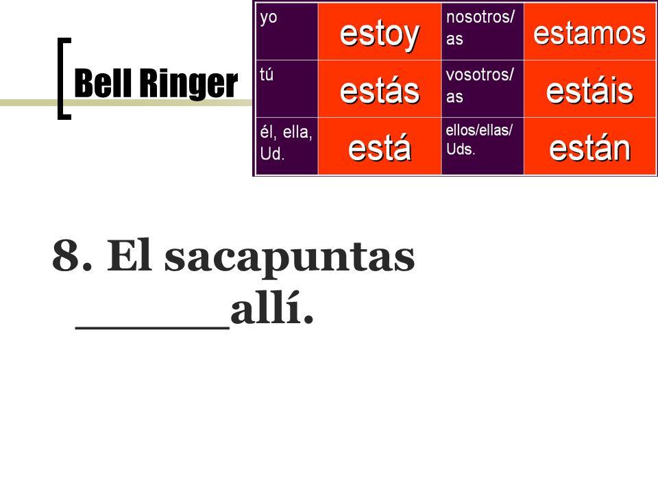 Bell Ringer el 7 de noviembre 8. El sacapuntas _____allí.