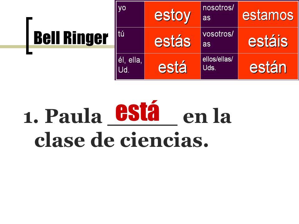 Bell Ringer el 7 de noviembre 1. Paula _____ en la clase de ciencias. está