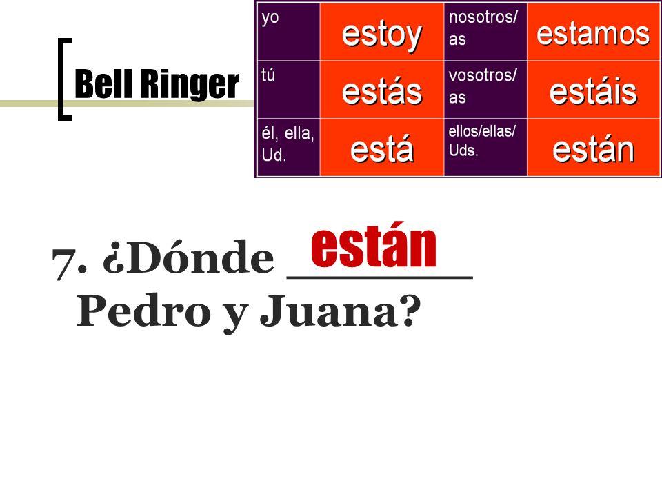 Bell Ringer el 7 de noviembre 7. ¿Dónde ______ Pedro y Juana están