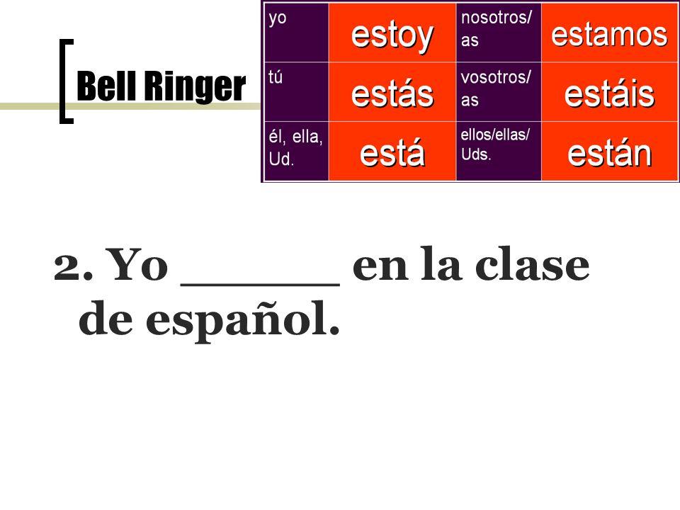 Bell Ringer el 7 de noviembre 2. Yo _____ en la clase de español.
