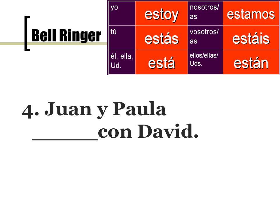 Bell Ringer el 7 de noviembre 4. Juan y Paula _____con David.