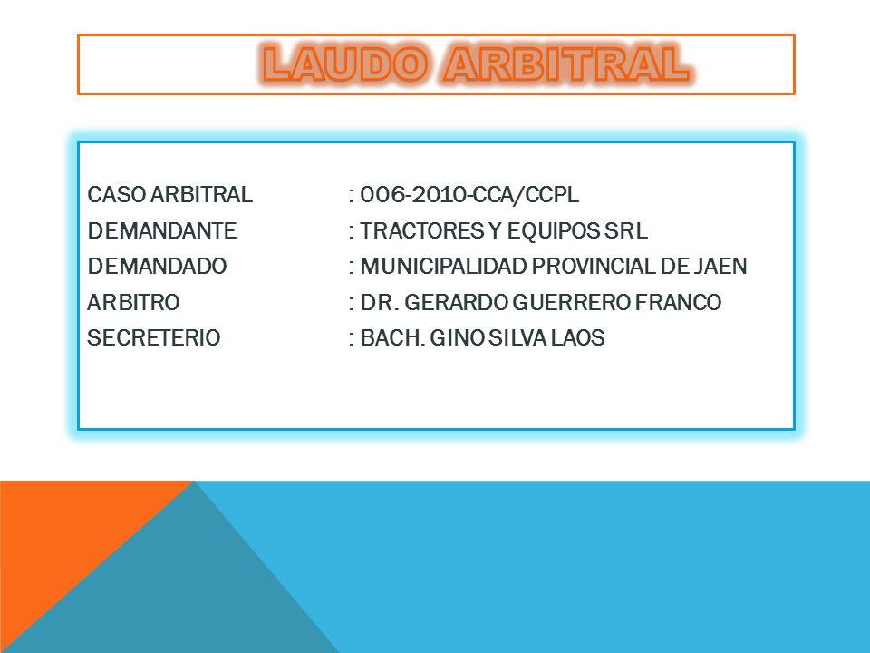CASO ARBITRAL: 006-2010-CCA/CCPL DEMANDANTE: TRACTORES Y EQUIPOS SRL DEMANDADO: MUNICIPALIDAD PROVINCIAL DE JAEN ARBITRO: DR.