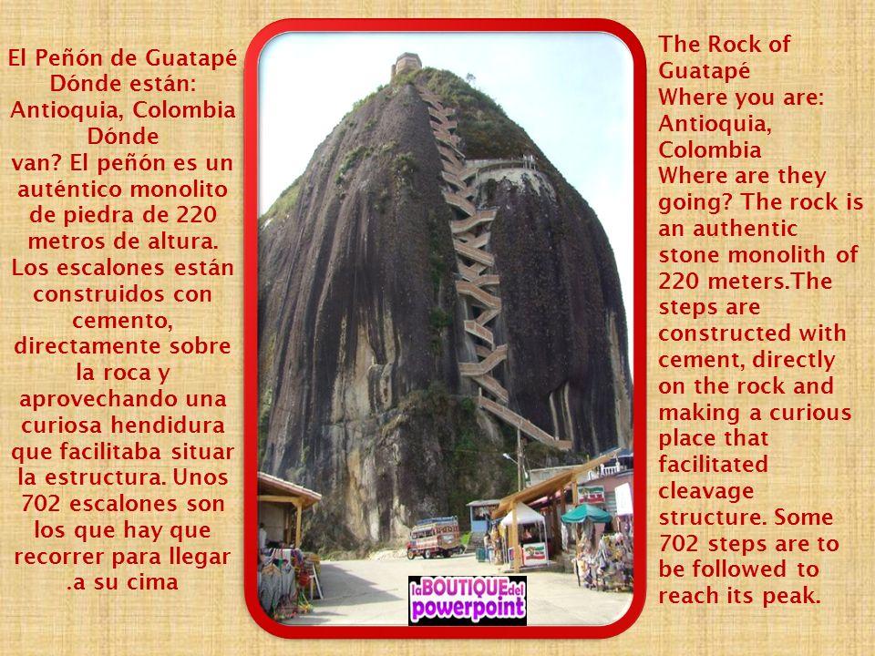 El Peñón de Guatapé Dónde están: Antioquia, Colombia Dónde van.