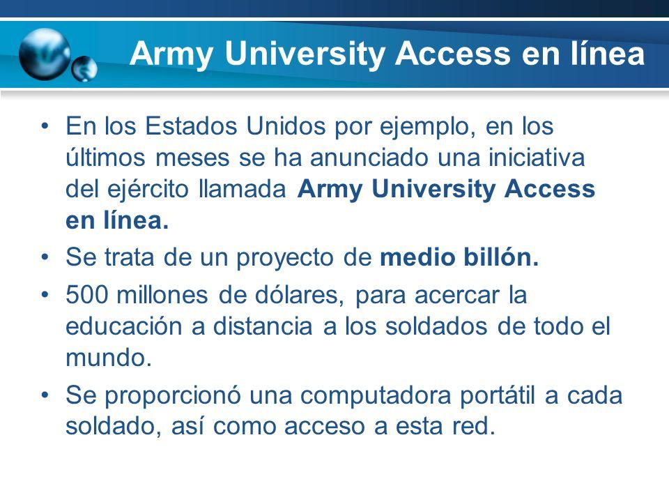 Army University Access en línea En los Estados Unidos por ejemplo, en los últimos meses se ha anunciado una iniciativa del ejército llamada Army University Access en línea.