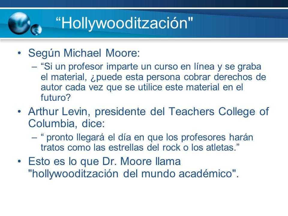 Hollywooditzación Según Michael Moore: –Si un profesor imparte un curso en línea y se graba el material, ¿puede esta persona cobrar derechos de autor cada vez que se utilice este material en el futuro.